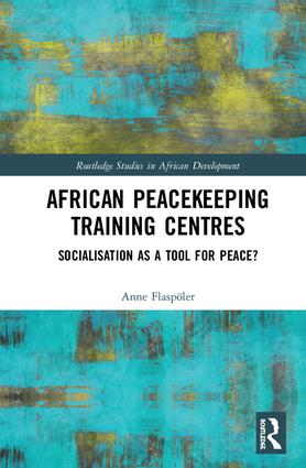 African Peacekeeping Training Centres: Socialisation as a Tool for Peace? book cover