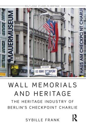 Wall Memorials and Heritage: The Heritage Industry of Berlin's Checkpoint Charlie book cover