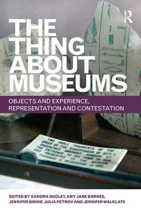 The Thing about Museums: Objects and Experience, Representation and Contestation book cover