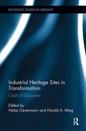 Industrial Heritage Sites in Transformation: Clash of Discourses, 1st Edition (e-Book) book cover