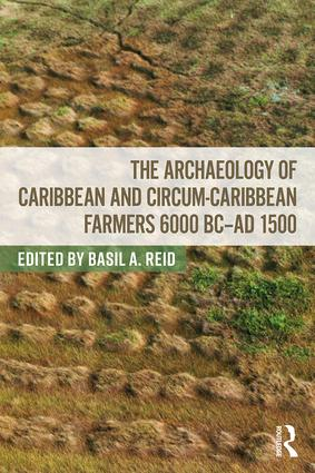The Archaeology of Caribbean and Circum-Caribbean Farmers (6000 BC - AD 1500) (Paperback) book cover