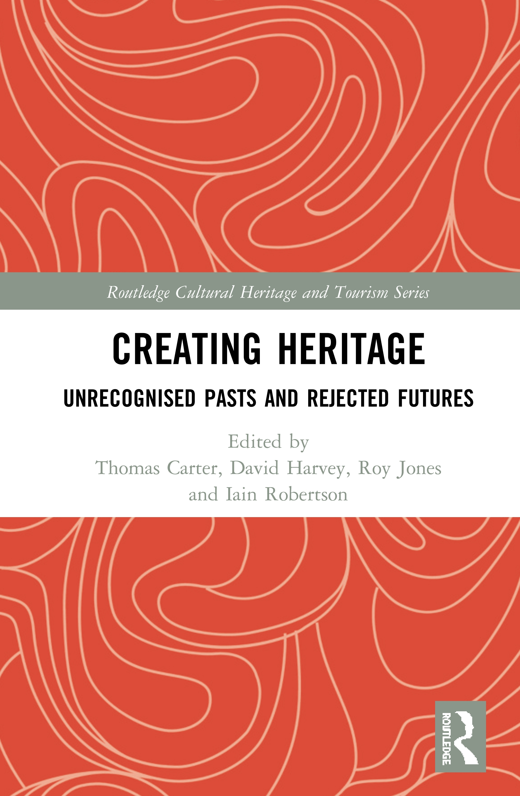 Creating Heritage: Unrecognised Pasts and Rejected Futures book cover