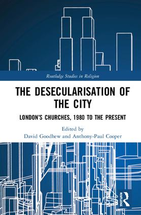 The Desecularisation of the City: London's Churches, 1980 to the Present book cover