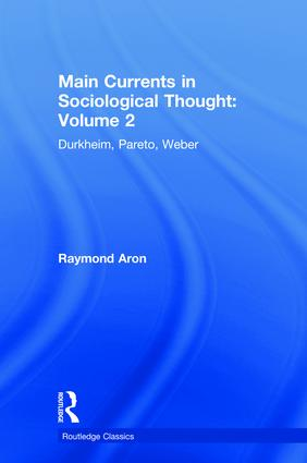 Main Currents in Sociological Thought: Volume 2: Durkheim, Pareto, Weber, 1st Edition (Hardback) book cover