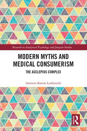 Modern Myths and Medical Consumerism: The Asclepius Complex, 1st Edition (Hardback) book cover