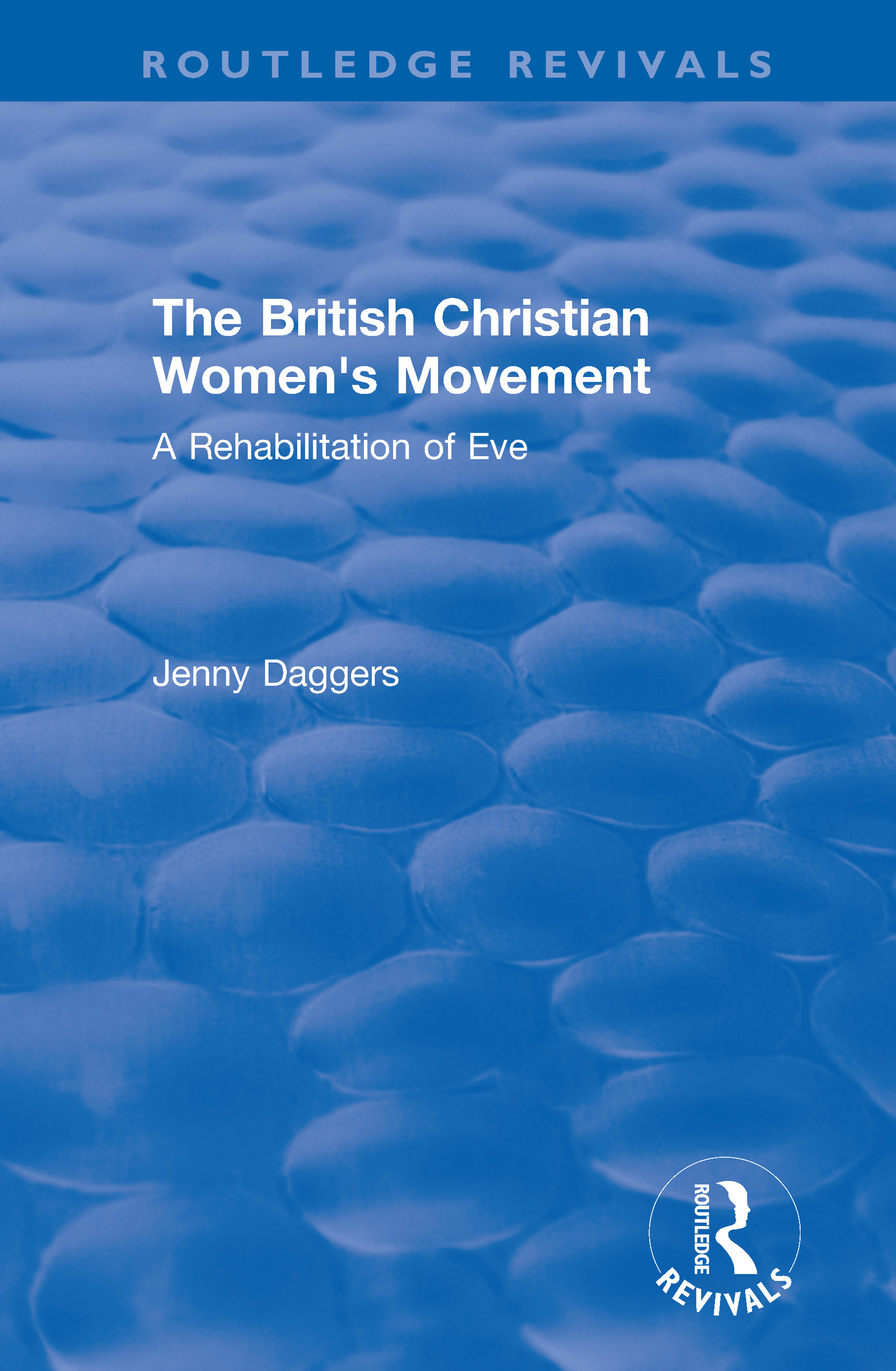Routledge Revivals: The British Christian Women's Movement (2002): A Rehabilitation of Eve book cover