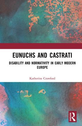 Eunuchs and Castrati: Disability and Normativity in Early Modern Europe book cover