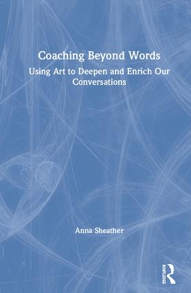 Coaching Beyond Words: Using Art to Deepen and Enrich Our Conversations, 1st Edition (Hardback) book cover