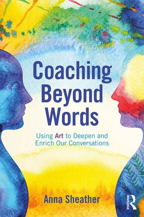 Coaching Beyond Words: Using Art to Deepen and Enrich Our Conversations, 1st Edition (Paperback) book cover