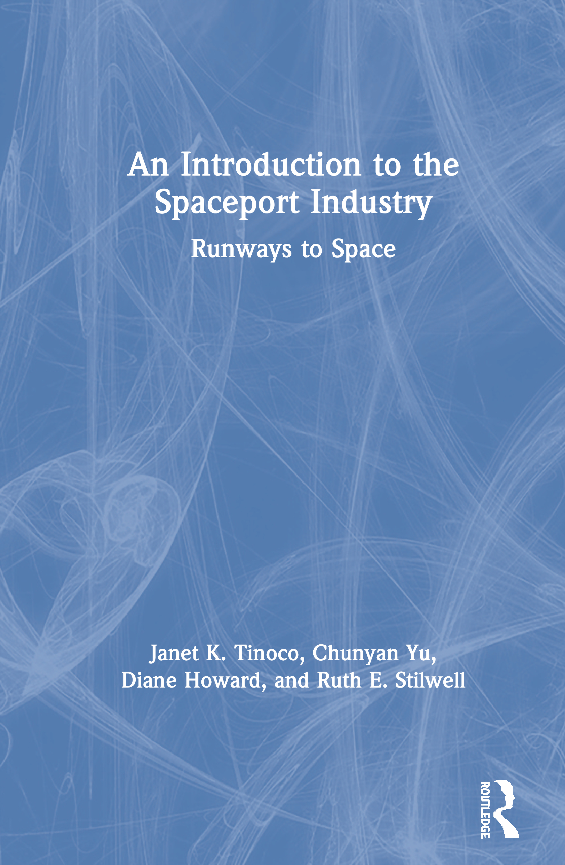 An Introduction to the Spaceport Industry: Runways to Space, 1st Edition (Paperback) book cover