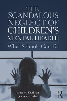 The Scandalous Neglect of Children's Mental Health: What Schools Can Do, 1st Edition (Paperback) book cover