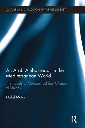 An Arab Ambassador in the Mediterranean World: The Travels of Muhammad ibn 'Uthmān al-Miknāsī, 1779-1788 book cover