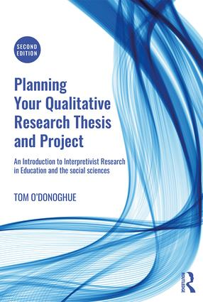 Planning Your Qualitative Research Thesis and Project: An Introduction to Interpretivist Research in Education and the Social Sciences book cover