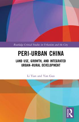 Peri-Urban China: Land Use, Growth, and Integrated Urban–Rural Development, 1st Edition (Hardback) book cover