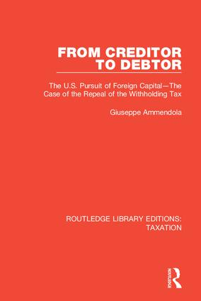 From Creditor to Debtor: The U.S. Pursuit of Foreign Capital—The Case of the Repeal of the Withholding Tax book cover
