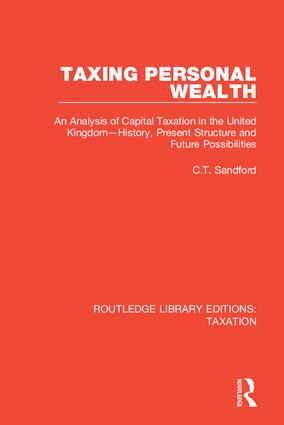 Taxing Personal Wealth: An Analysis of Capital Taxation in the United Kingdom—History, Present Structure and Future Possibilities book cover