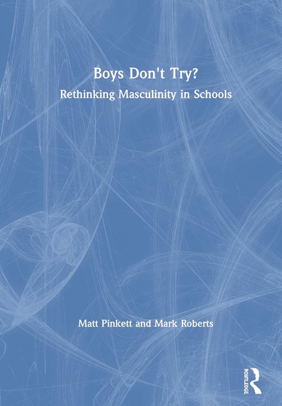 Boys Don't Try? Rethinking Masculinity in Schools book cover