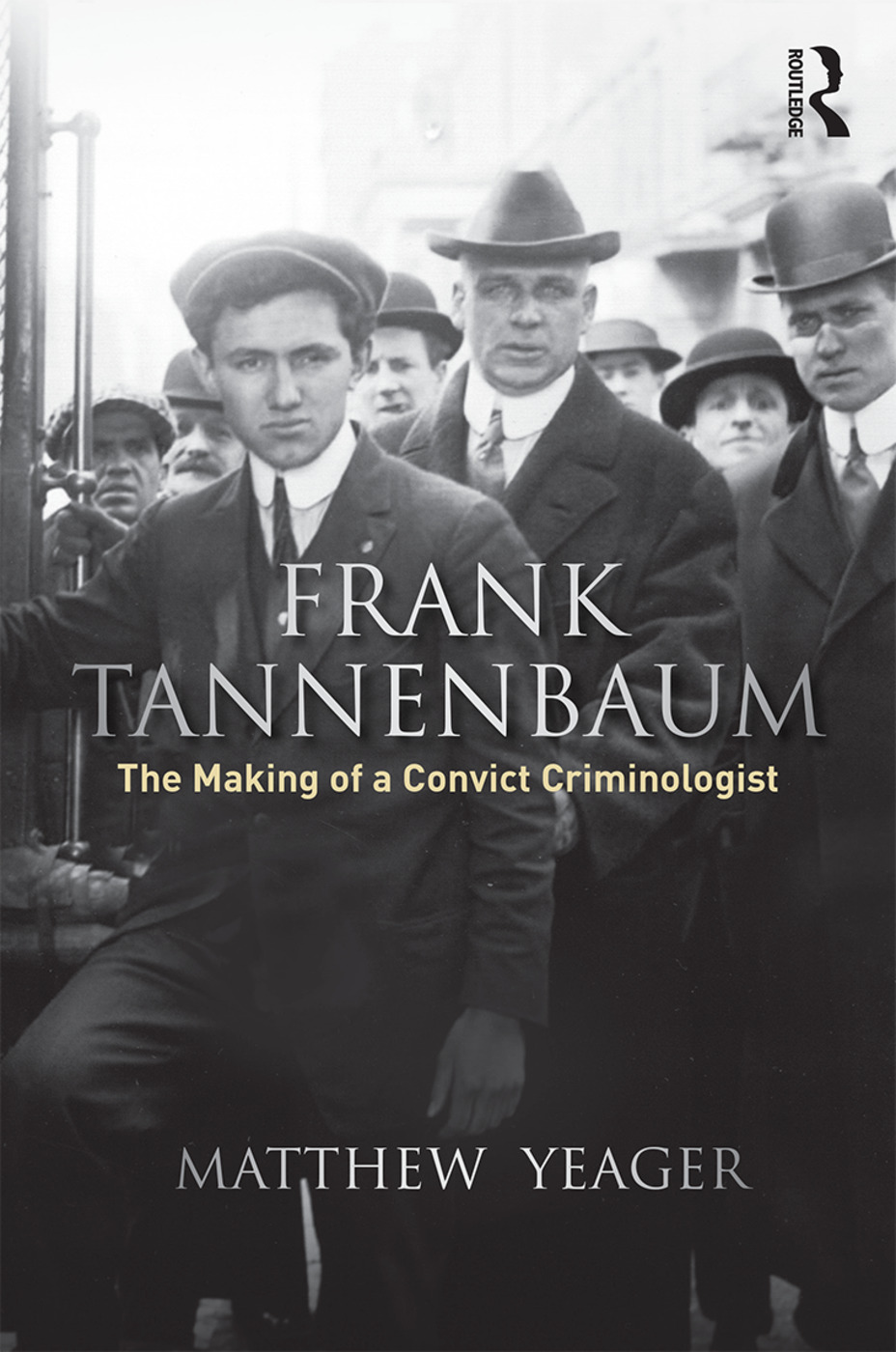 Frank Tannenbaum: The Making of a Convict Criminologist, 1st Edition (Paperback) book cover