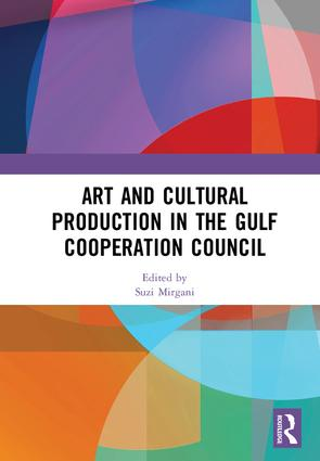 Art and Cultural Production in the Gulf Cooperation Council: 1st Edition (Hardback) book cover