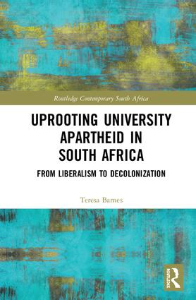 Uprooting University Apartheid in South Africa: From Liberalism to Decolonization book cover