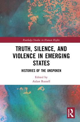 Truth, Silence and Violence in Emerging States: Histories of the Unspoken, 1st Edition (Hardback) book cover