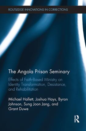 The Angola Prison Seminary: Effects of Faith-Based Ministry on Identity Transformation, Desistance, and Rehabilitation book cover