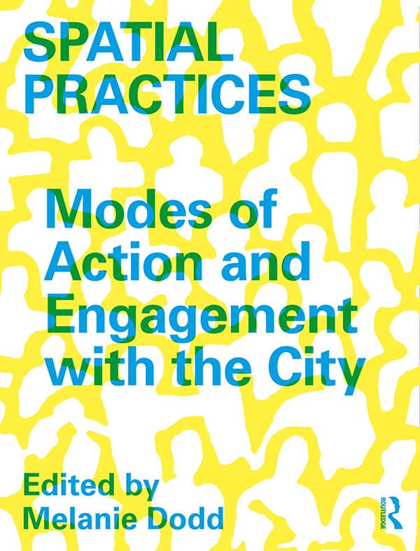 Spatial Practices: Modes of Action and Engagement with the City book cover