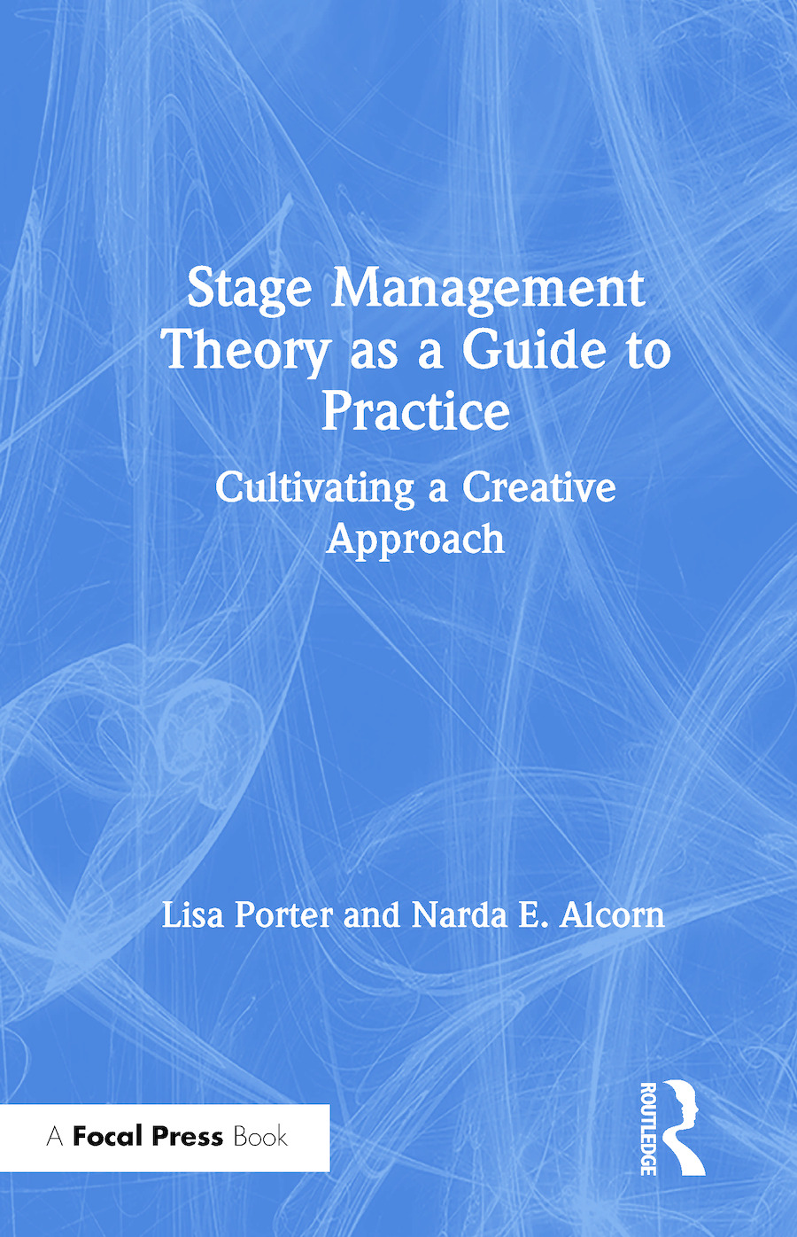 Stage Management Theory as a Guide to Practice: Cultivating a Creative Approach book cover
