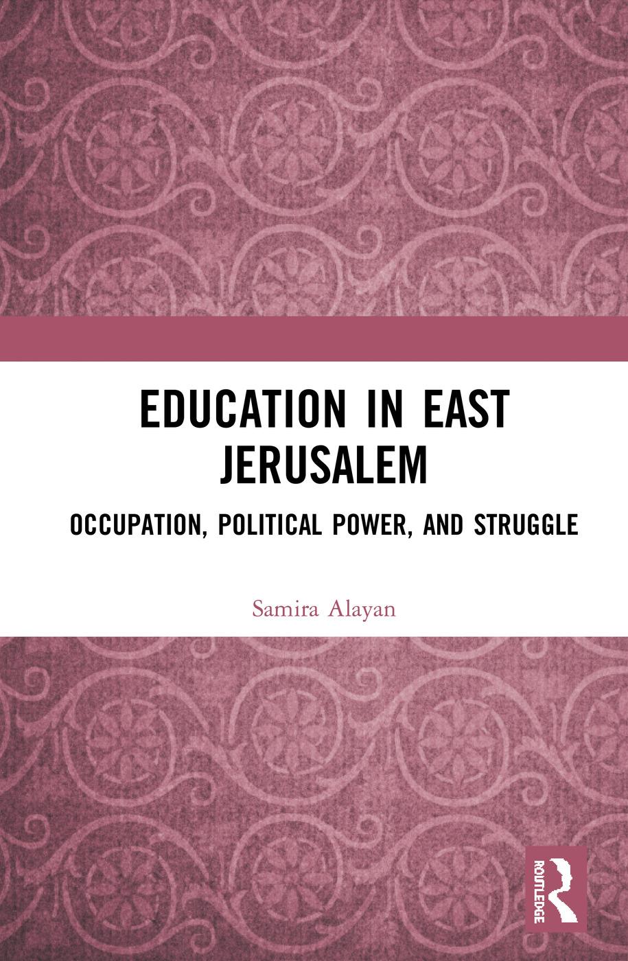 Education in East Jerusalem: Occupation, Political Power, and Struggle, 1st Edition (Hardback) book cover