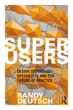 Superusers: Design Technology Specialists and the Future of Practice, 1st Edition (Paperback) book cover