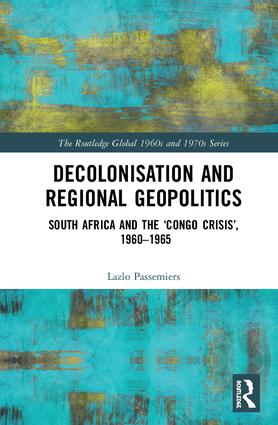 Decolonisation and Regional Geopolitics: South Africa and the 'Congo Crisis', 1960-1965, 1st Edition (Hardback) book cover