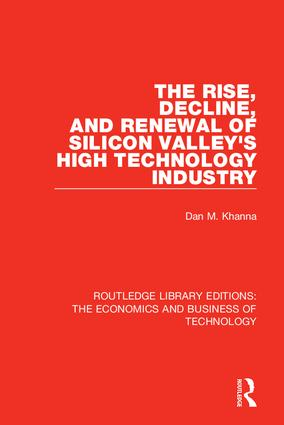 The Rise, Decline and Renewal of Silicon Valley's High Technology Industry: 1st Edition (Hardback) book cover