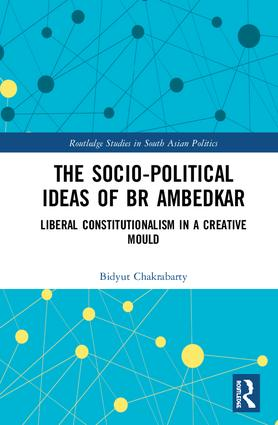 The Socio-political Ideas of BR Ambedkar: Liberal constitutionalism in a creative mould, 1st Edition (Hardback) book cover