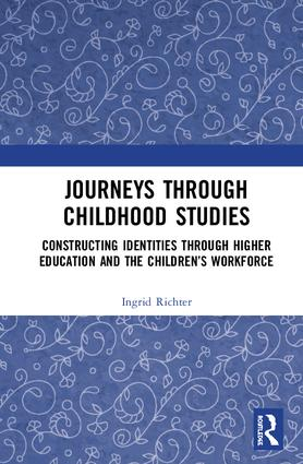 Journeys through Childhood Studies: Constructing Identities through Higher Education and the Children's Workforce book cover