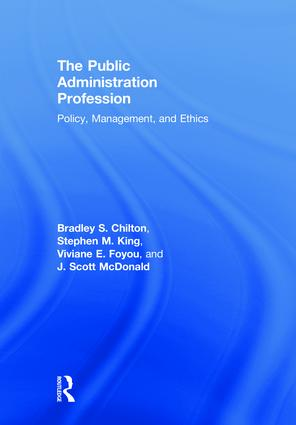 The Public Administration Profession: Policy, Management, and Ethics book cover