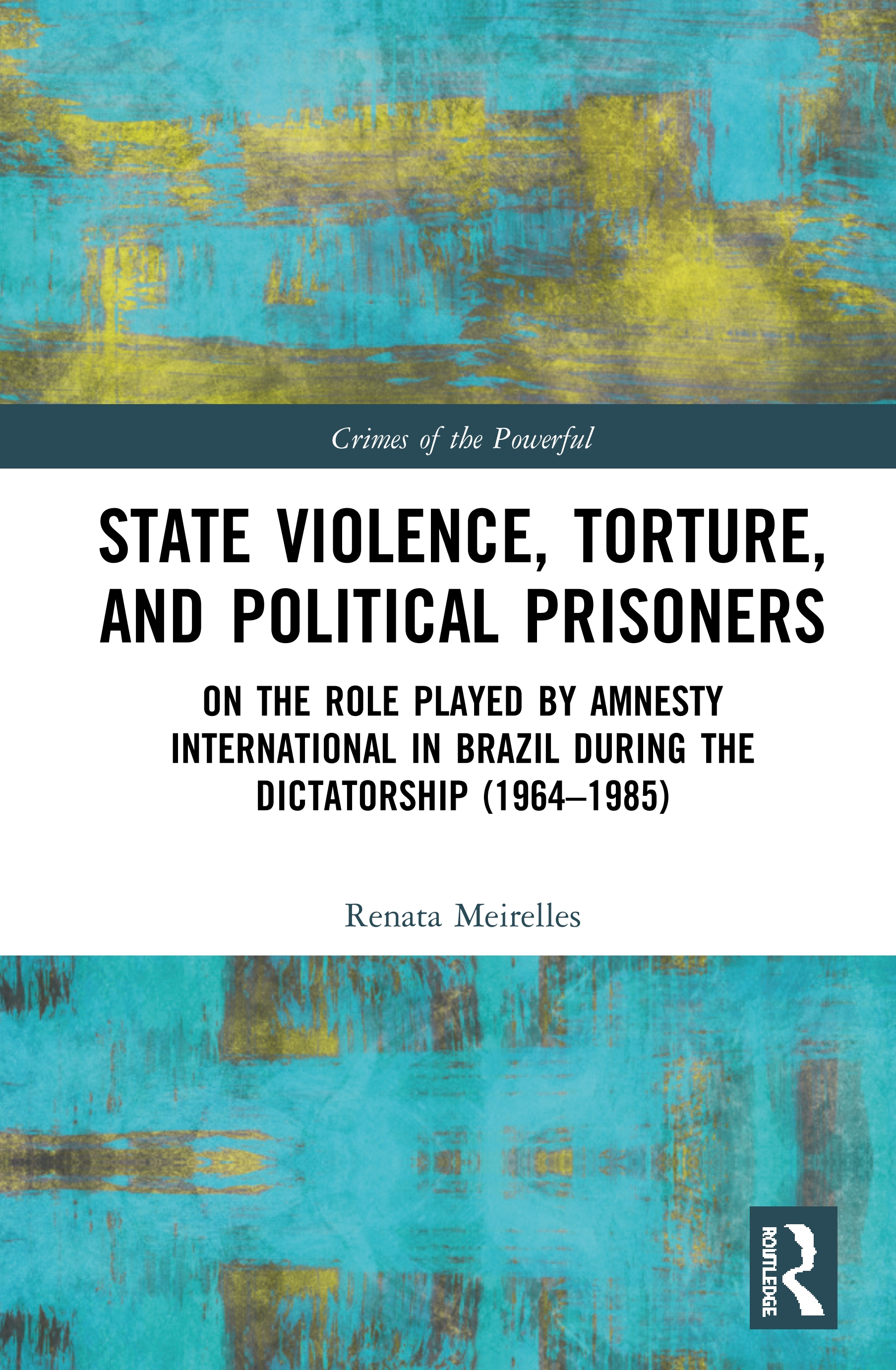 State Violence, Torture, and Political Prisoners: On the Role Played by Amnesty International in Brazil During the Dictatorship (1964–1985), 1st Edition (Hardback) book cover