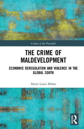 The Crime of Maldevelopment: Economic Deregulation and Violence in the Global South book cover