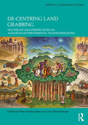 De-centring Land Grabbing: Southeast Asia Perspectives on Agrarian-Environmental Transformations book cover