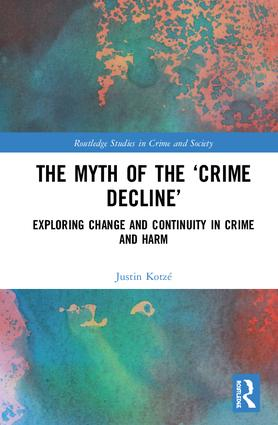 The Myth of the 'Crime Decline': Exploring Change and Continuity in Crime and Harm book cover