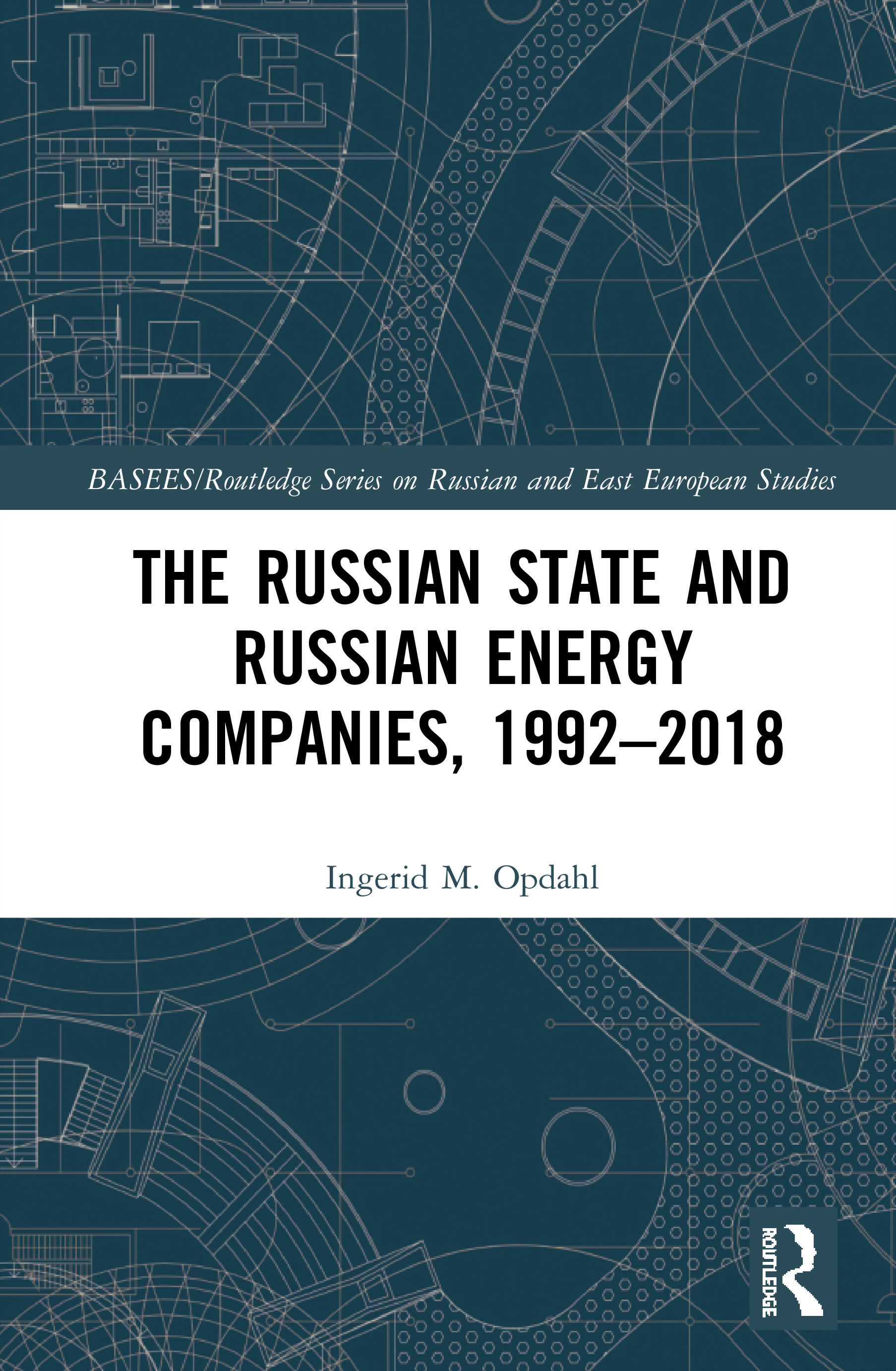 The Russian State and Russian Energy Companies, 1992–2018: 1st Edition (Hardback) book cover