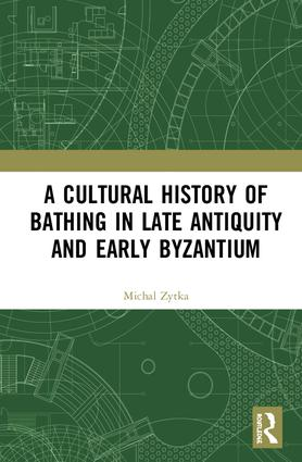 A Cultural History of Bathing in Late Antiquity and Early Byzantium book cover