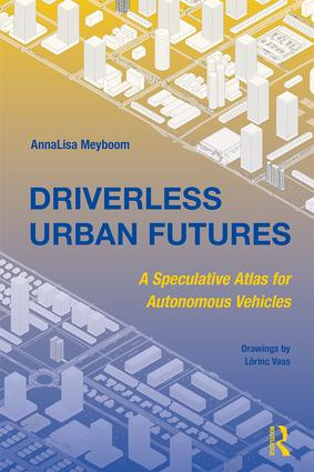Driverless Urban Futures: A Speculative Atlas for Autonomous Vehicles book cover