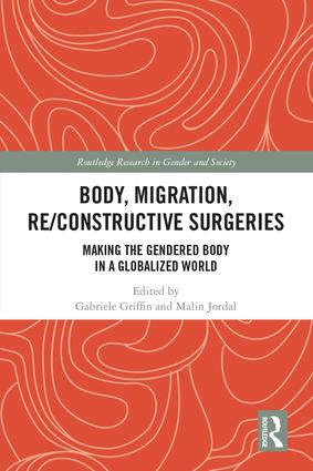 Body, Migration, Re/constructive Surgeries: Making the Gendered Body in a Globalized World, 1st Edition (Hardback) book cover