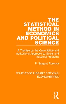 The Statistical Method in Economics and Political Science: A Treatise on the Quantitative and Institutional Approach to Social and Industrial Problems book cover