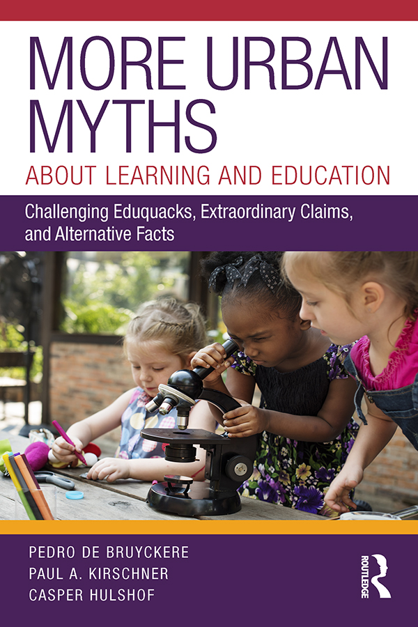 More Urban Myths About Learning and Education: Challenging Eduquacks, Extraordinary Claims, and Alternative Facts, 1st Edition (e-Book) book cover
