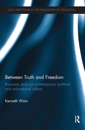 Between Truth and Freedom: Rousseau and our contemporary political and educational culture, 1st Edition (Paperback) book cover