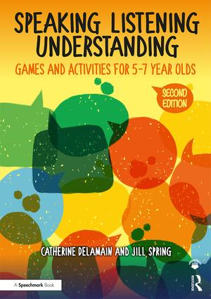 Speaking, Listening and Understanding: Games and Activities for 5-7 year olds book cover