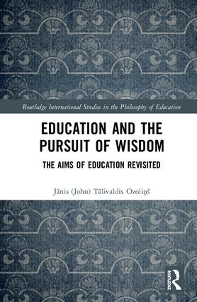 Education and the Pursuit of Wisdom: The Aims of Education Revisited, 1st Edition (Hardback) book cover