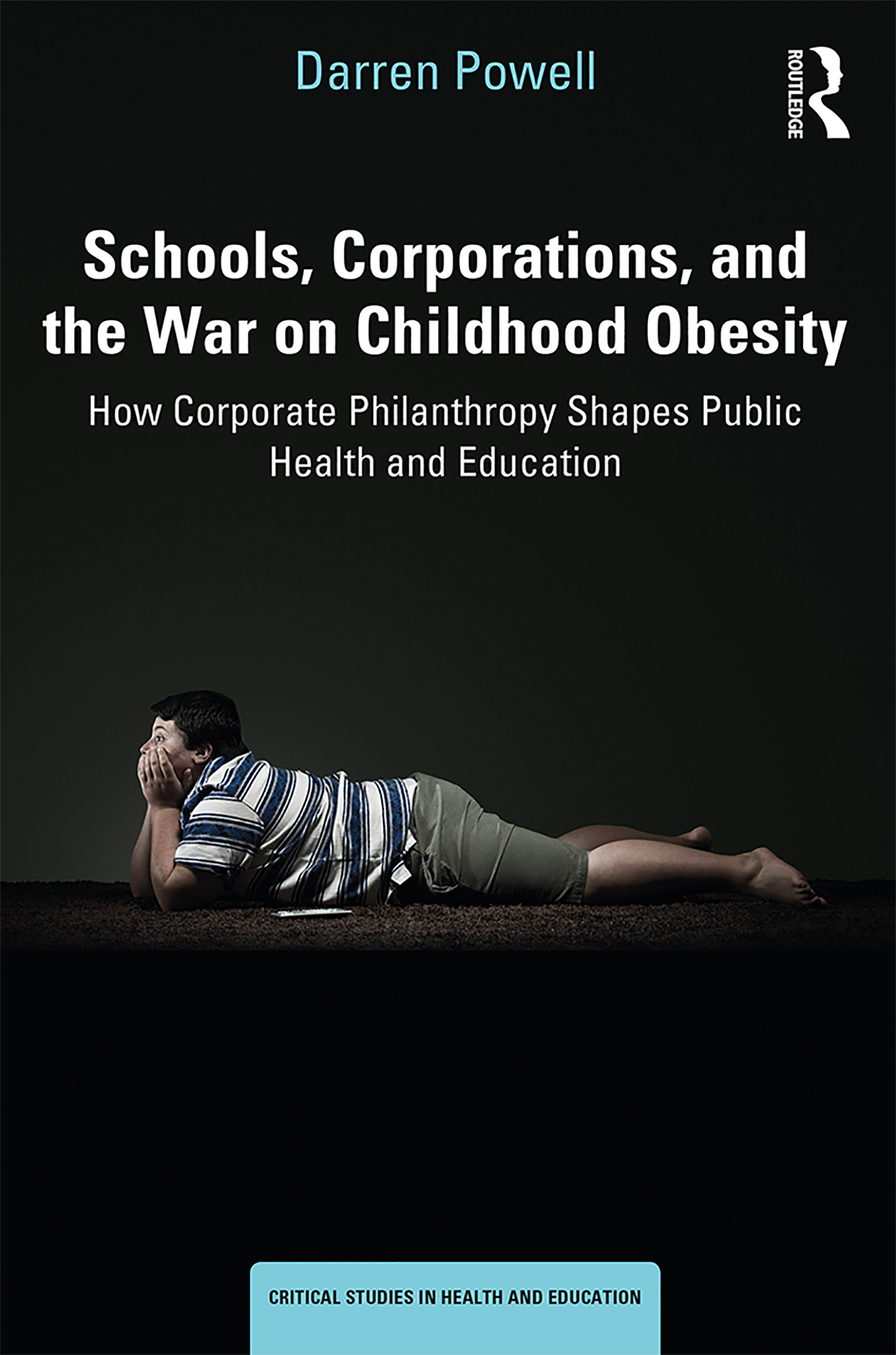 Schools, Corporations, and the War on Childhood Obesity: How Corporate Philanthropy Shapes Public Health and Education book cover