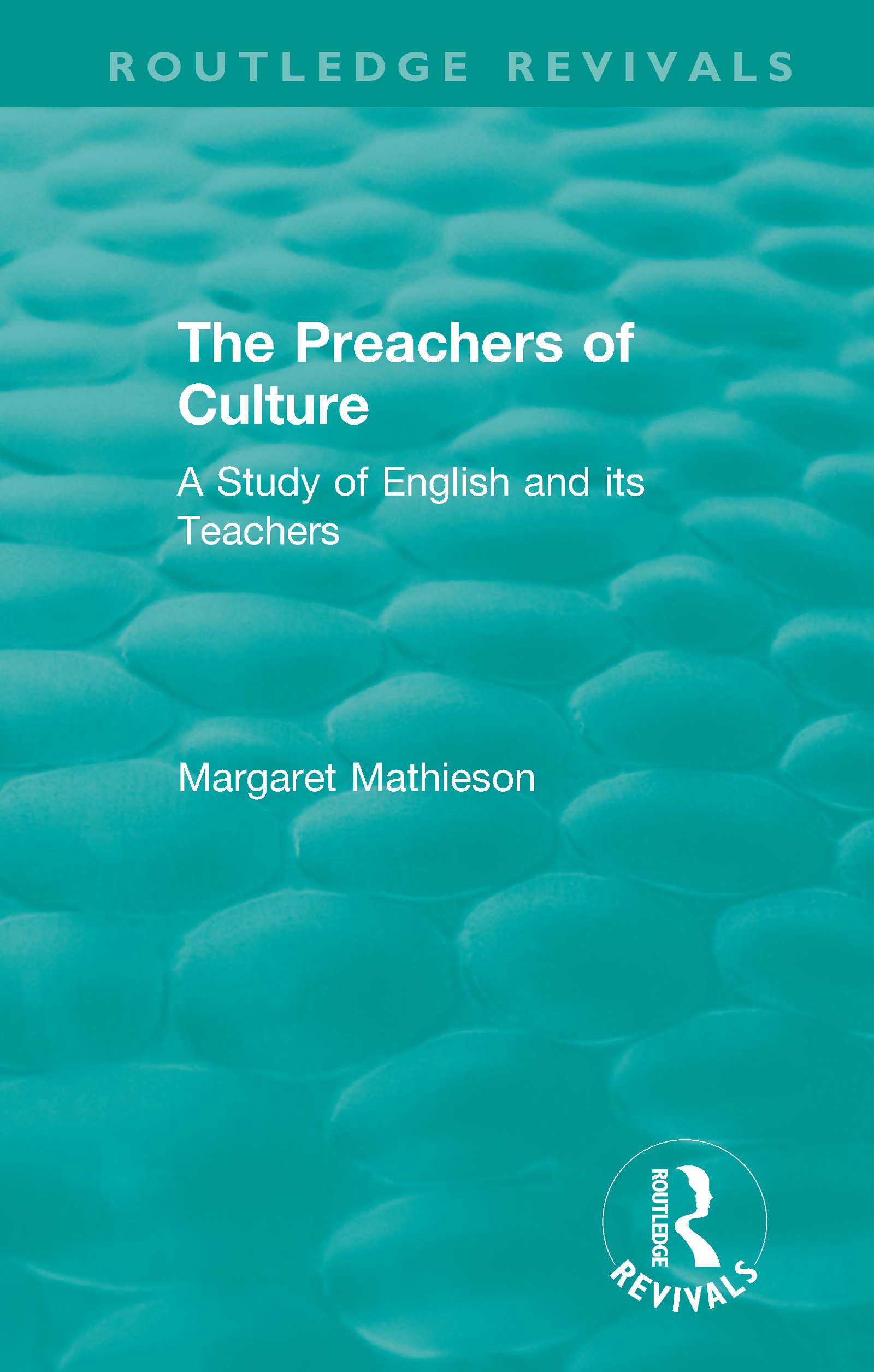 The Preachers of Culture (1975): A Study of English and its Teachers book cover